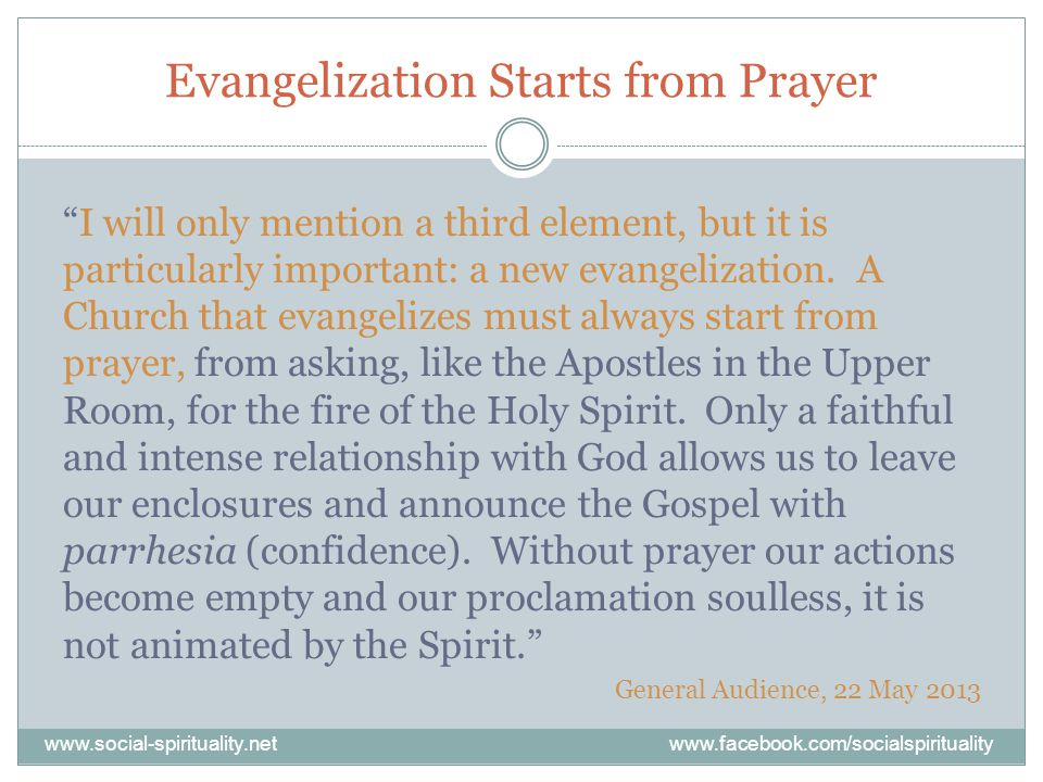 Evangelization Starts from Prayer I will only mention a third element, but it is particularly important: a new evangelization.