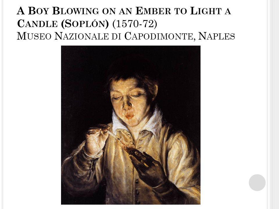 A B OY B LOWING ON AN E MBER TO L IGHT A C ANDLE (S OPLÓN ) (1570-72) M USEO N AZIONALE DI C APODIMONTE, N APLES