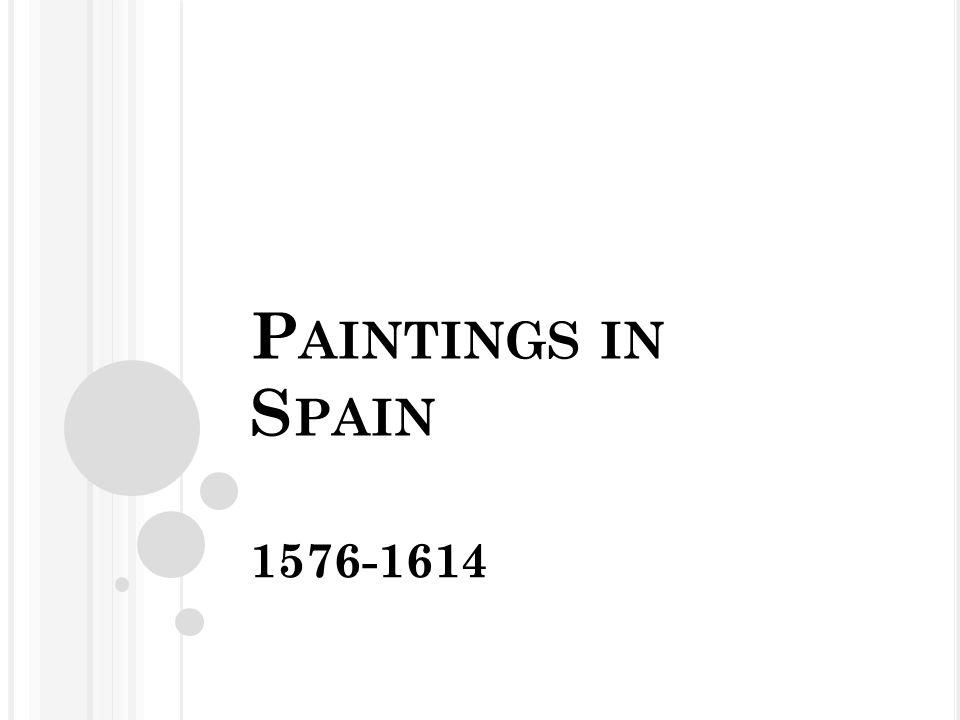 P AINTINGS IN S PAIN 1576-1614
