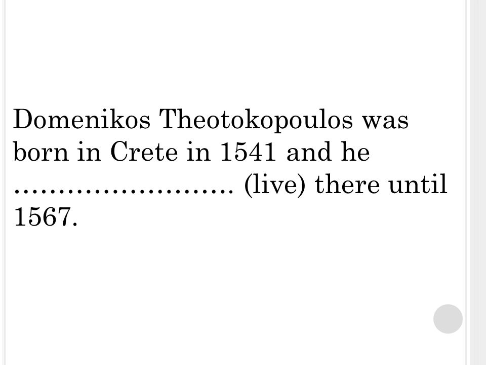Theotokopoulos ………….(go) to Rome in 1570. In Rome, he ………….