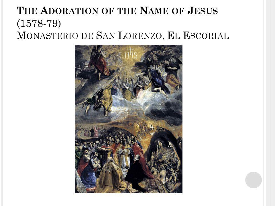 T HE A DORATION OF THE N AME OF J ESUS (1578-79) M ONASTERIO DE S AN L ORENZO, E L E SCORIAL