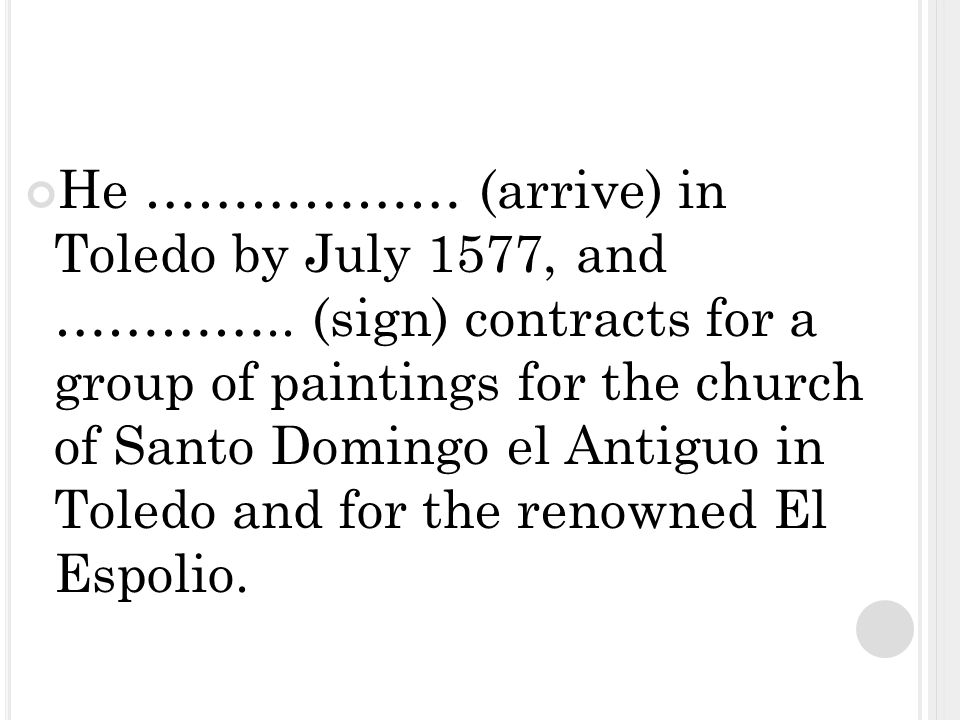 He ……………… (arrive) in Toledo by July 1577, and …………..
