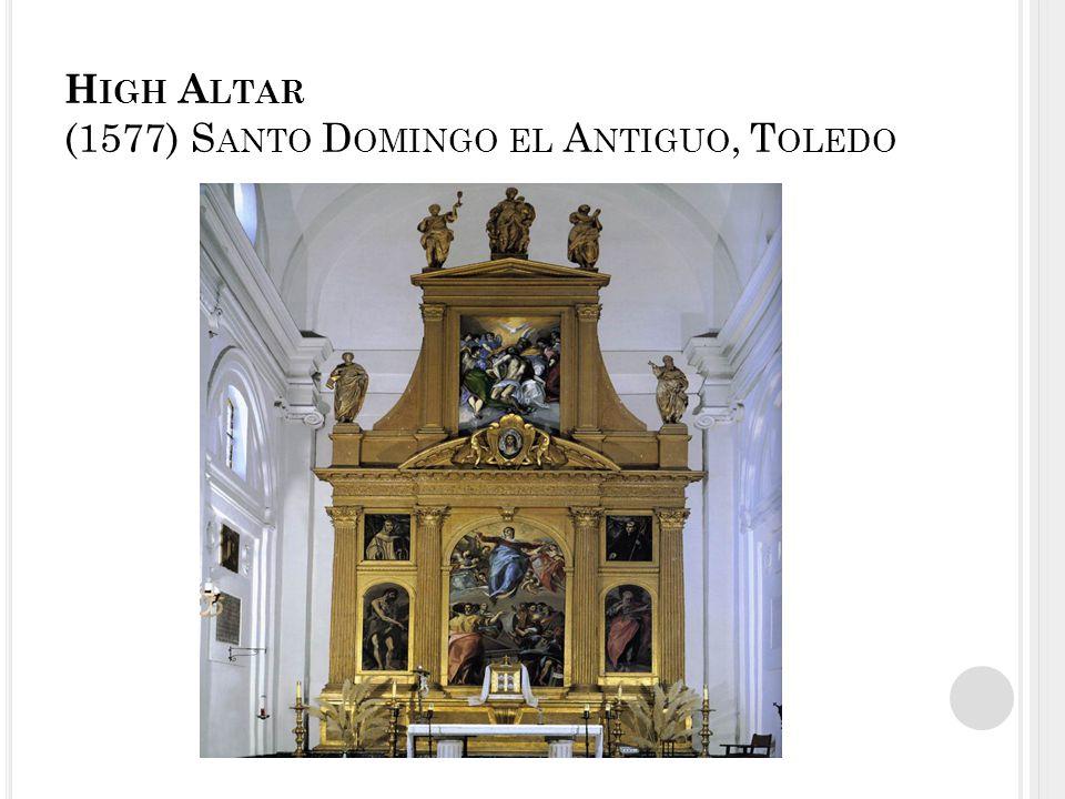 H IGH A LTAR (1577) S ANTO D OMINGO EL A NTIGUO, T OLEDO