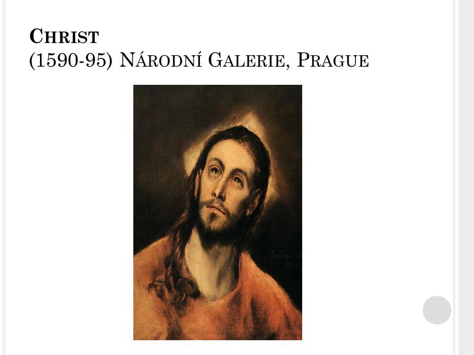 C HRIST (1590-95) N ÁRODNÍ G ALERIE, P RAGUE