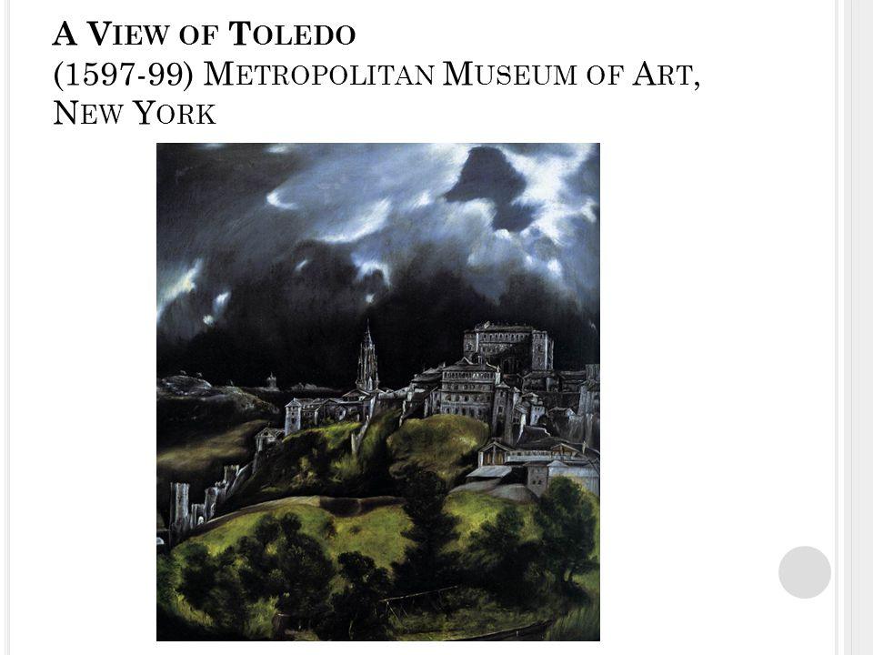 A V IEW OF T OLEDO (1597-99) M ETROPOLITAN M USEUM OF A RT, N EW Y ORK