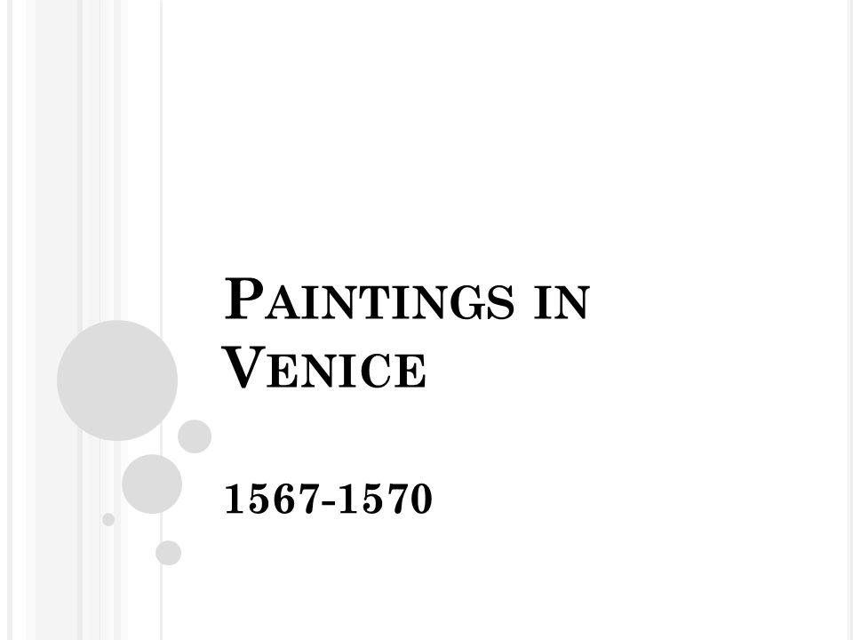 P AINTINGS IN V ENICE 1567-1570