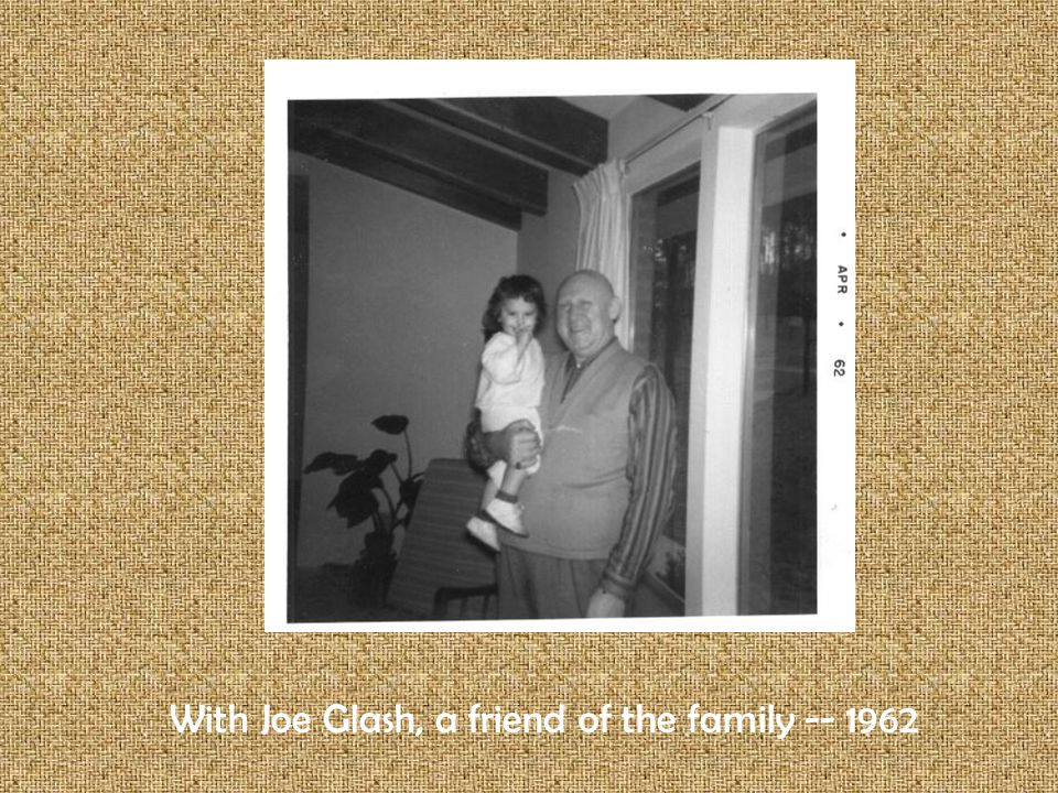 With Joe Glash, a friend of the family -- 1962