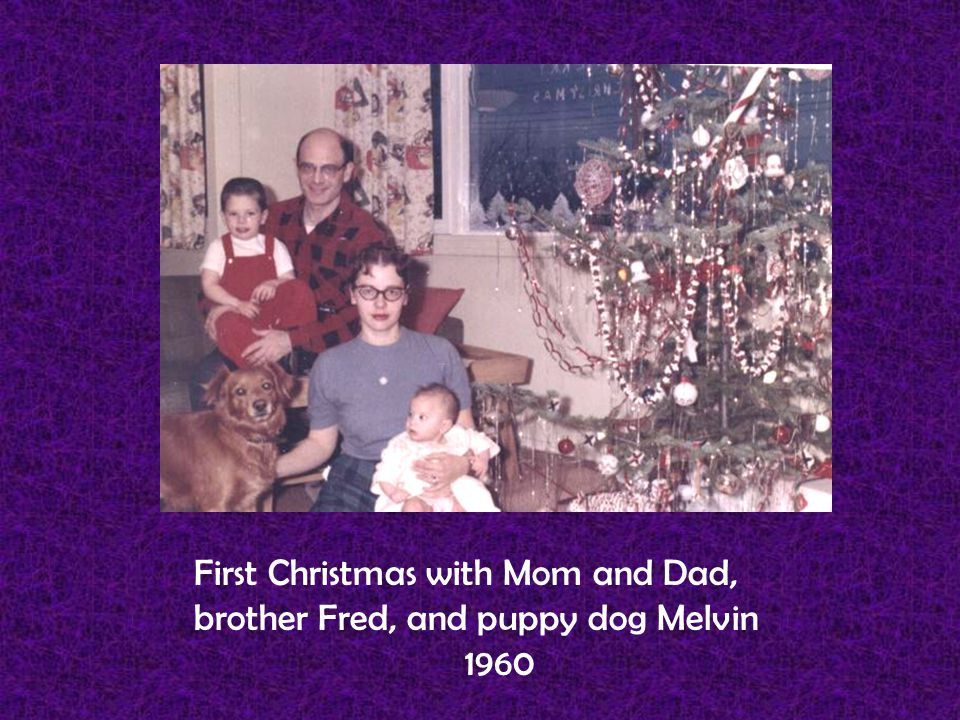 First Christmas with Mom and Dad, brother Fred, and puppy dog Melvin 1960