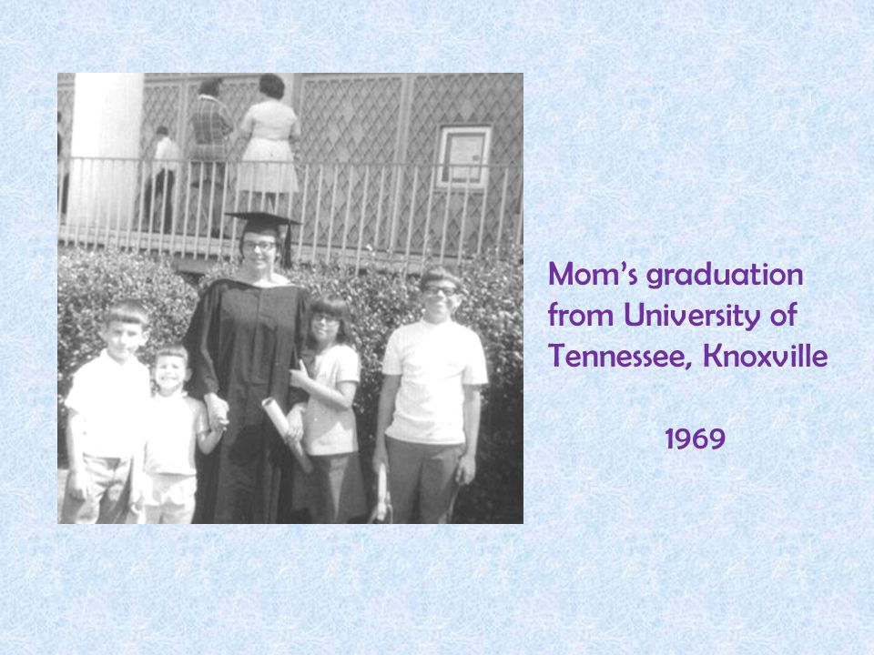 Mom's graduation from University of Tennessee, Knoxville 1969