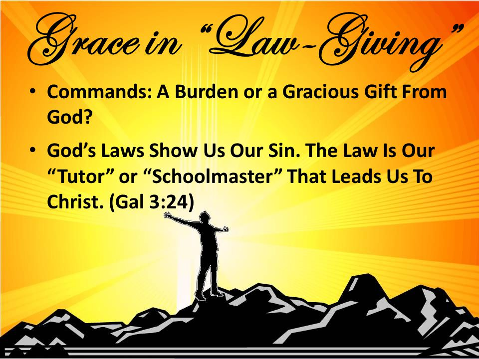 Commands: A Burden or a Gracious Gift From God. God's Laws Show Us Our Sin.