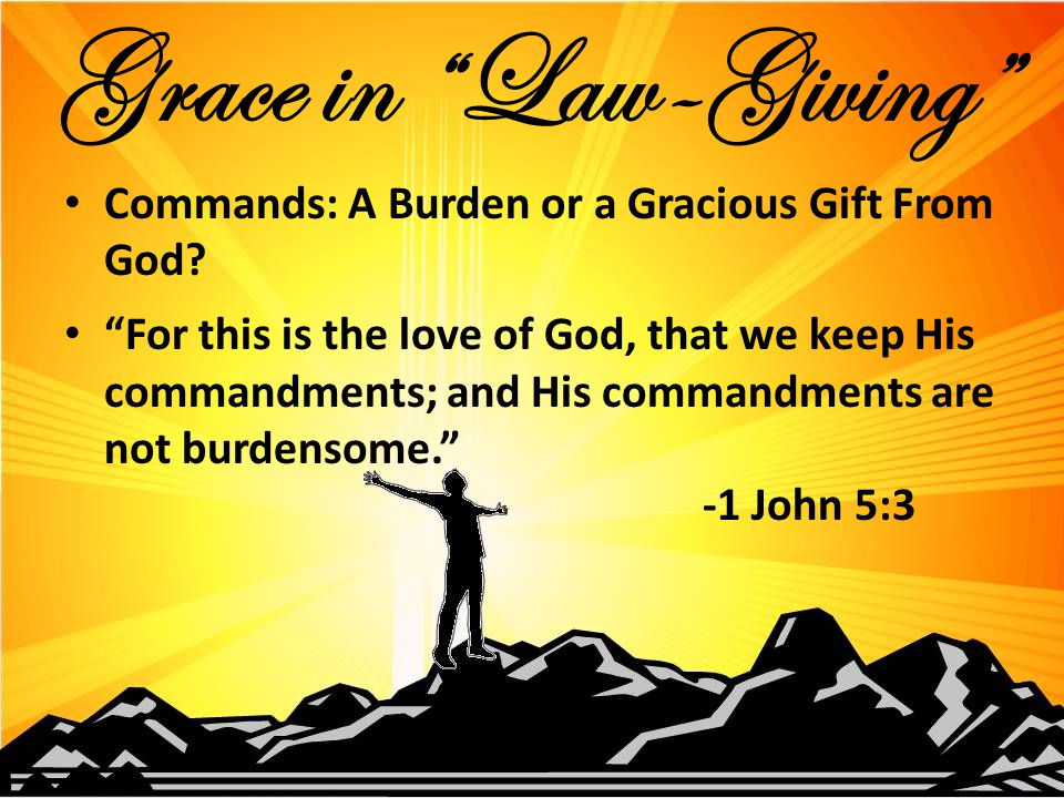 Commands: A Burden or a Gracious Gift From God.