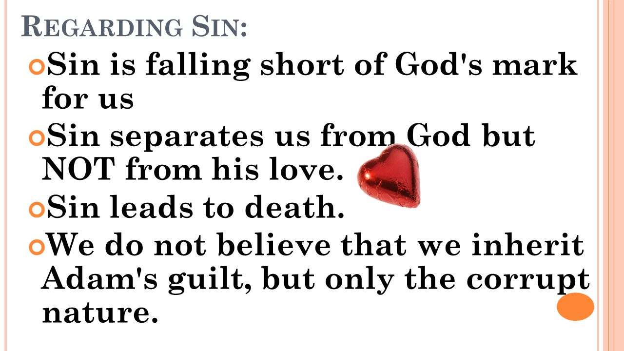 R EGARDING S IN : Sin is falling short of God s mark for us Sin separates us from God but NOT from his love.