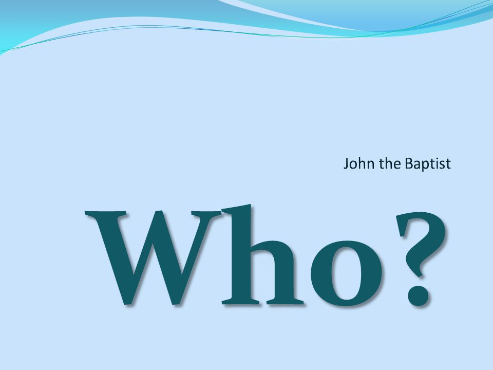 We all know he baptized Jesus.We know Herod had him arrested because he didn't like him.