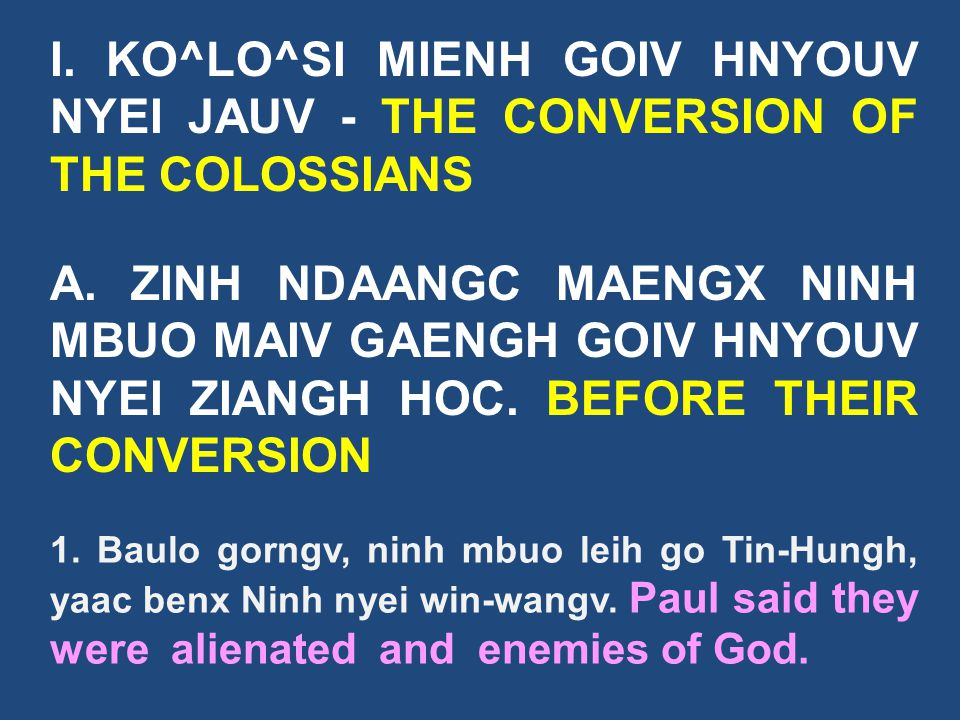 I.KO^LO^SI MIENH GOIV HNYOUV NYEI JAUV - THE CONVERSION OF THE COLOSSIANS A.