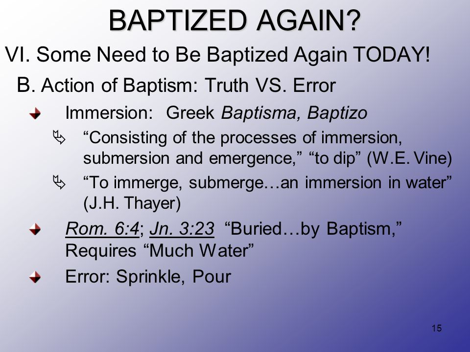 15 BAPTIZED AGAIN. VI. Some Need to Be Baptized Again TODAY.