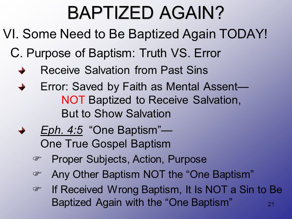 21 BAPTIZED AGAIN. VI. Some Need to Be Baptized Again TODAY.