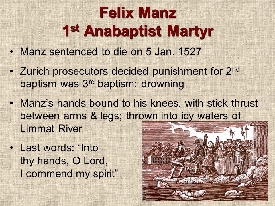 Felix Manz 1 st Anabaptist Martyr Manz sentenced to die on 5 Jan.