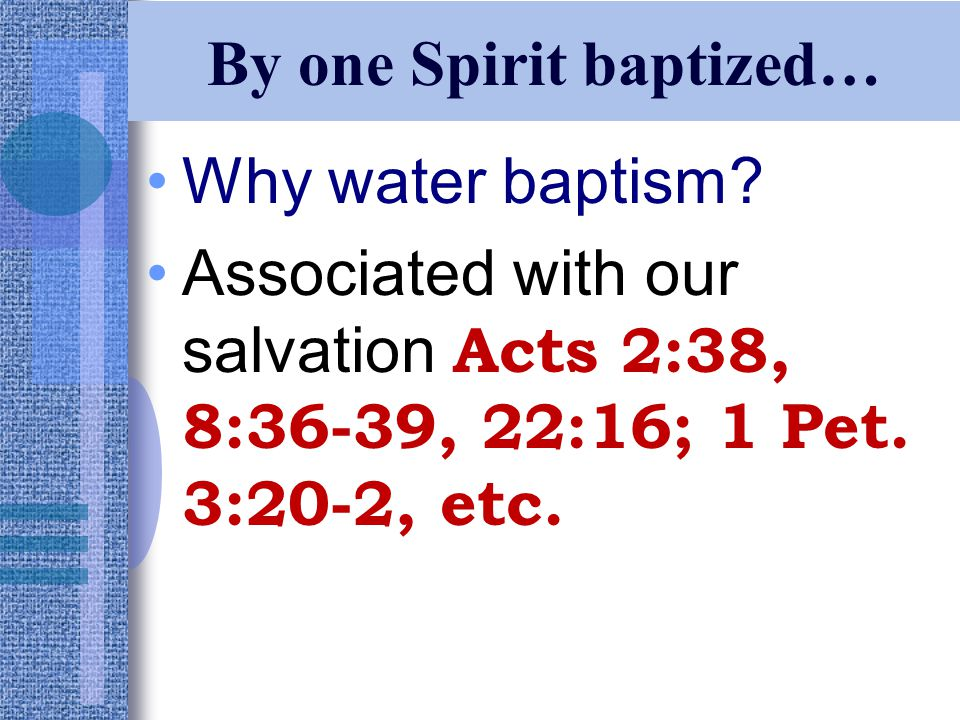 By one Spirit baptized… Why water baptism.