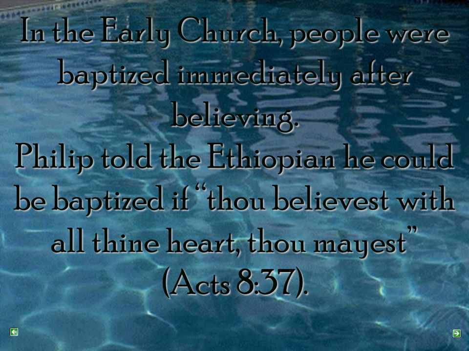 In the Early Church, people were baptized immediately after believing.
