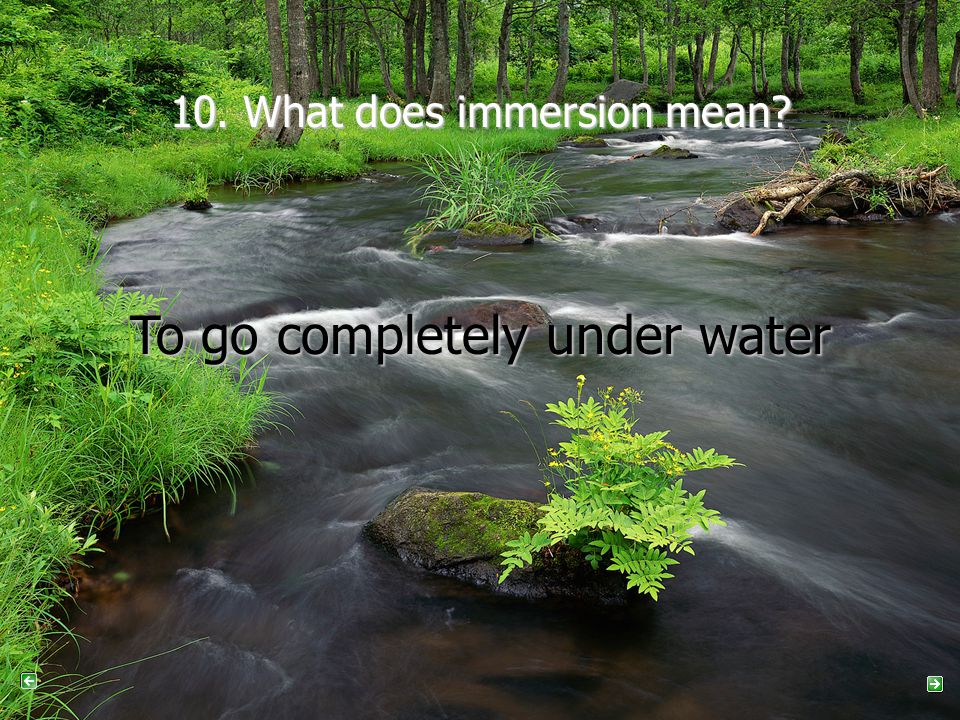 10. What does immersion mean To go completely under water