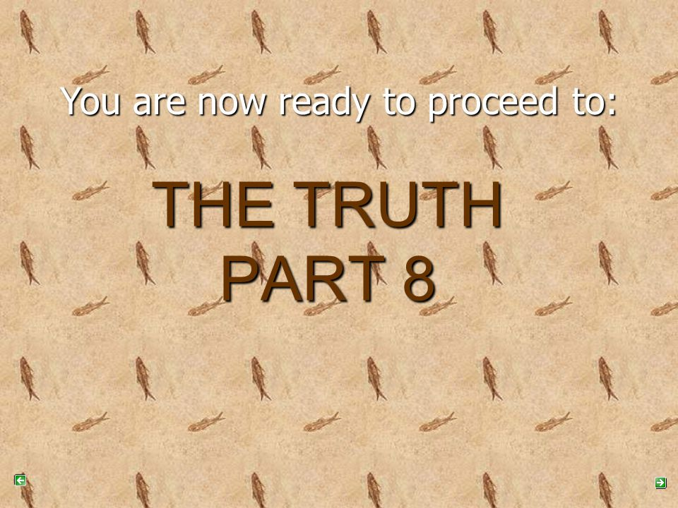 You are now ready to proceed to: THE TRUTH PART 8