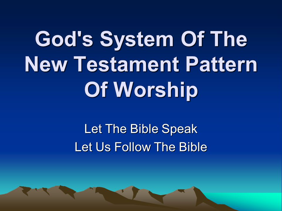 God s System Of The New Testament Pattern Of Worship Let The Bible Speak Let Us Follow The Bible