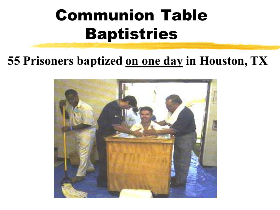 Communion Table Baptistries 55 Prisoners baptized on one day in Houston, TX