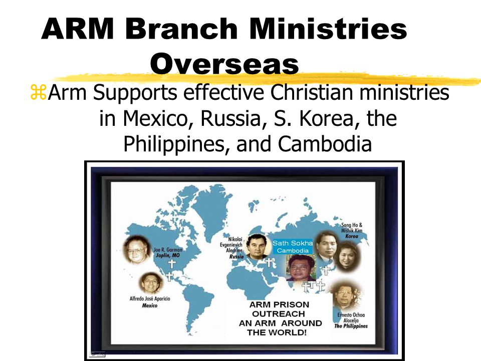 ARM Branch Ministries Overseas zArm Supports effective Christian ministries in Mexico, Russia, S. Korea, the Philippines, and Cambodia