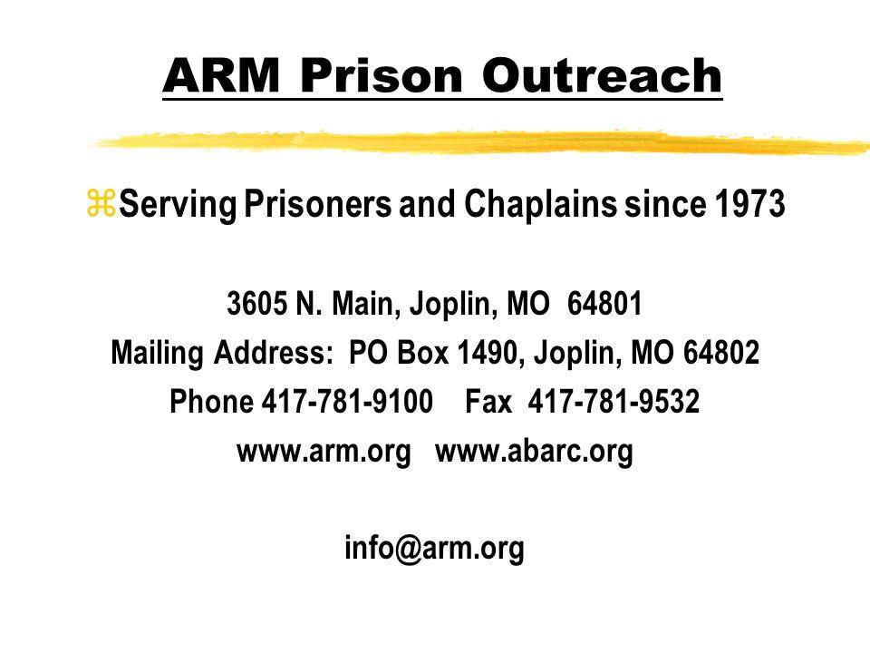 ARM Prison Outreach z Serving Prisoners and Chaplains since 1973 3605 N. Main, Joplin, MO 64801 Mailing Address: PO Box 1490, Joplin, MO 64802 Phone 4