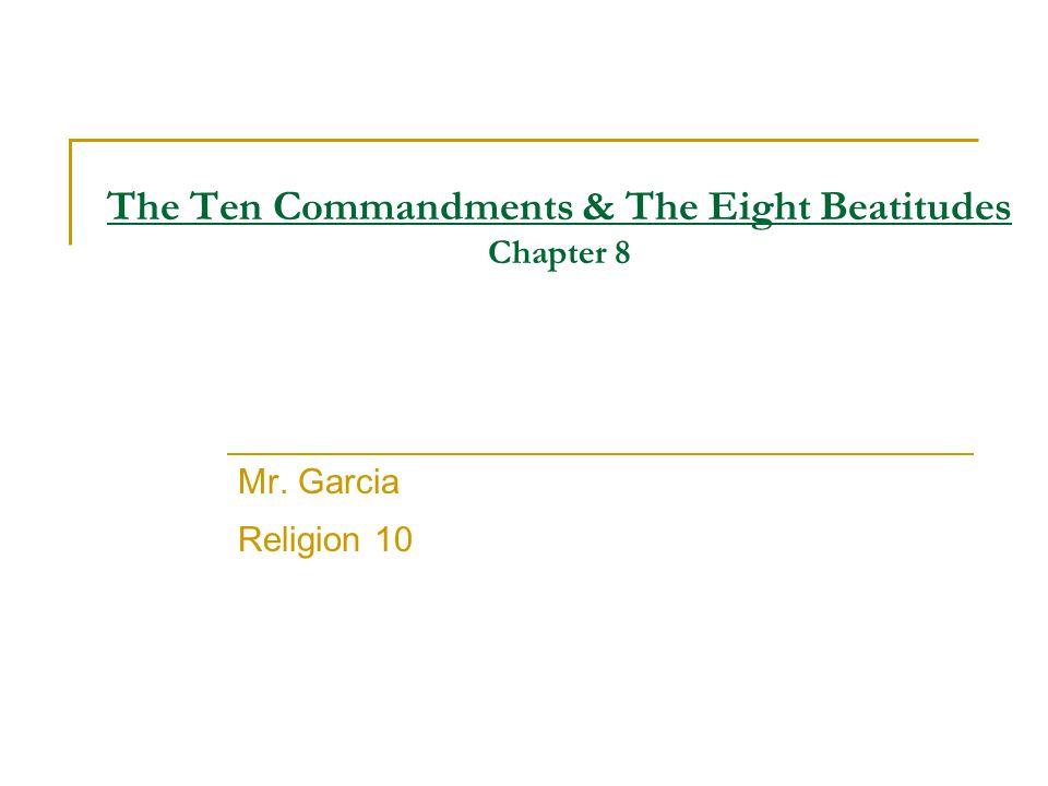 The Ten Commandments & The Eight Beatitudes Chapter 8 Mr. Garcia Religion 10