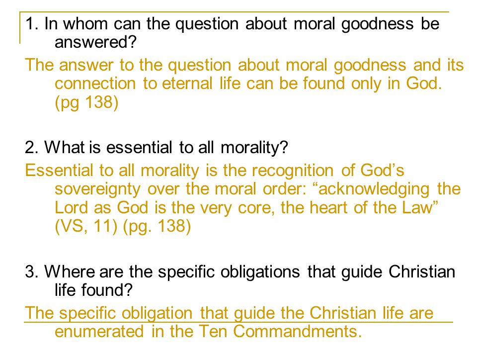 1. In whom can the question about moral goodness be answered? The answer to the question about moral goodness and its connection to eternal life can b