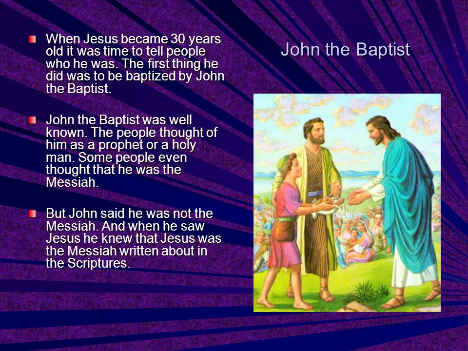 When Jesus became 30 years old it was time to tell people who he was.