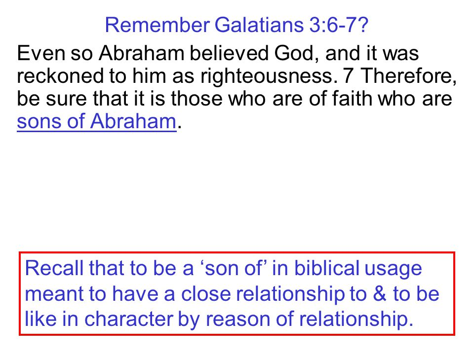 Remember Galatians 3:6-7.