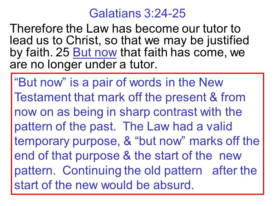 Galatians 3:24-25 Therefore the Law has become our tutor to lead us to Christ, so that we may be justified by faith.
