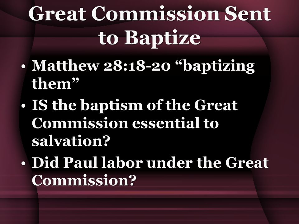 Great Commission Sent to Baptize Matthew 28:18-20 baptizing them Matthew 28:18-20 baptizing them IS the baptism of the Great Commission essential to salvation IS the baptism of the Great Commission essential to salvation.