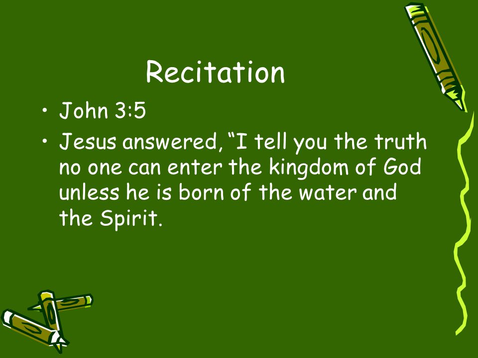 "Recitation John 3:5 Jesus answered, ""I tell you the truth no one can enter the kingdom of God unless he is born of the water and the Spirit."