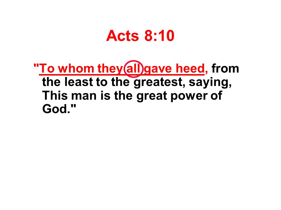 Acts 8:10 To whom they all gave heed, from the least to the greatest, saying, This man is the great power of God.