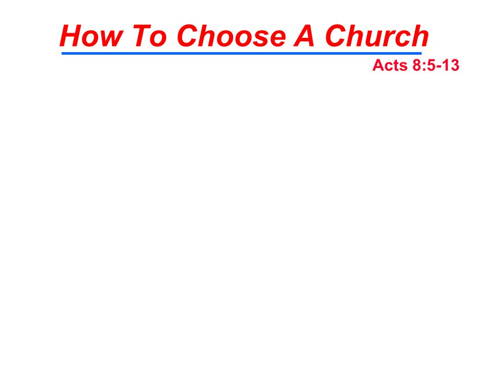 How To Choose A Church Acts 8:5-13