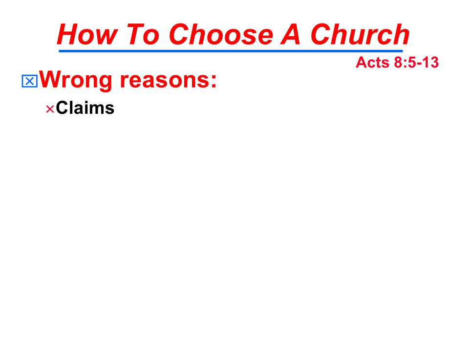 How To Choose A Church   Wrong reasons:   Claims Acts 8:5-13