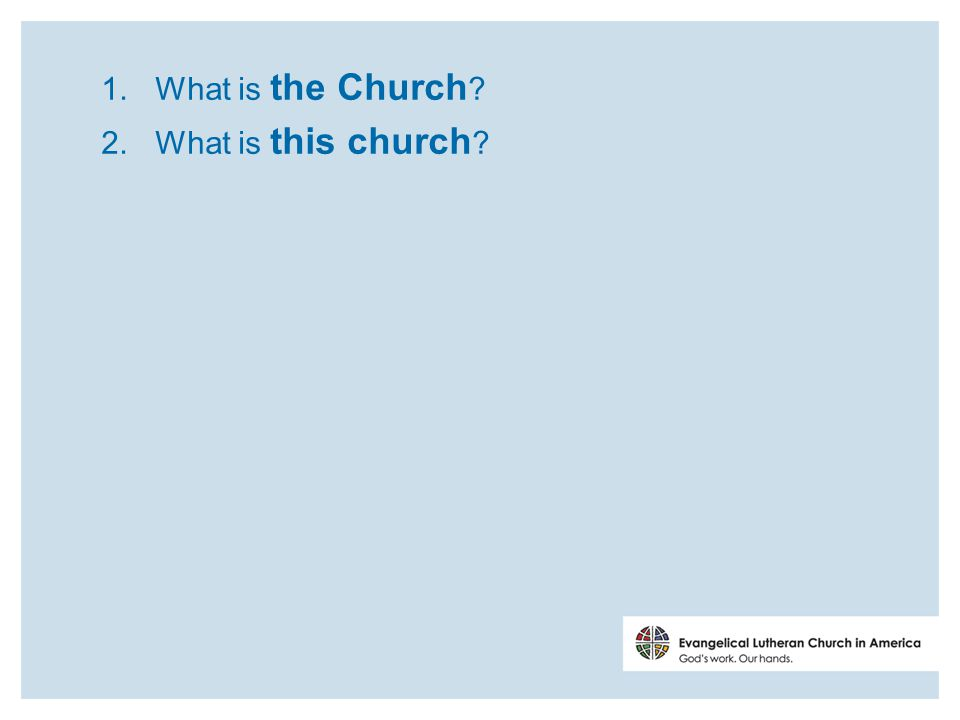 1. What is the Church 2. What is this church