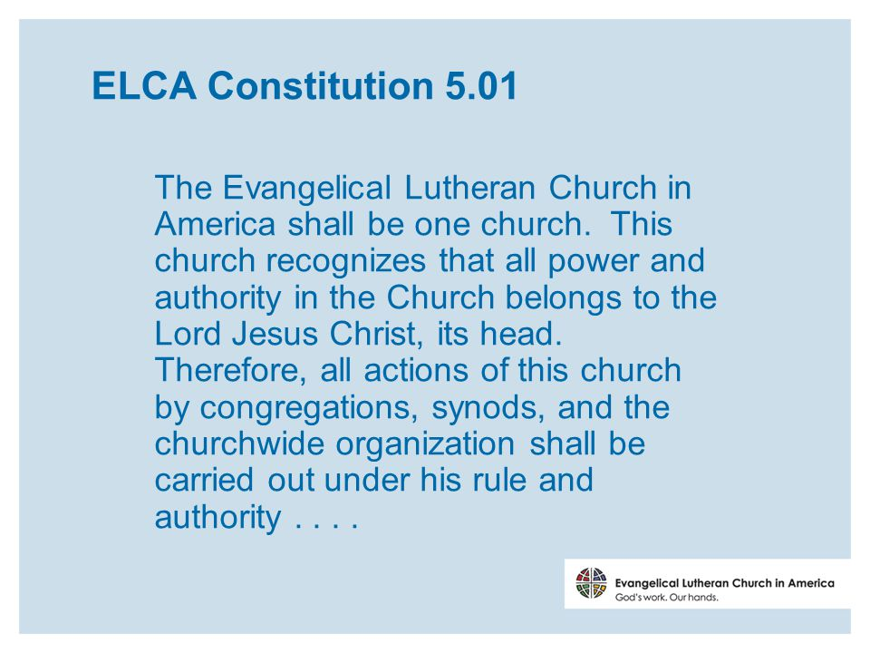 ELCA Constitution 5.01 The Evangelical Lutheran Church in America shall be one church.