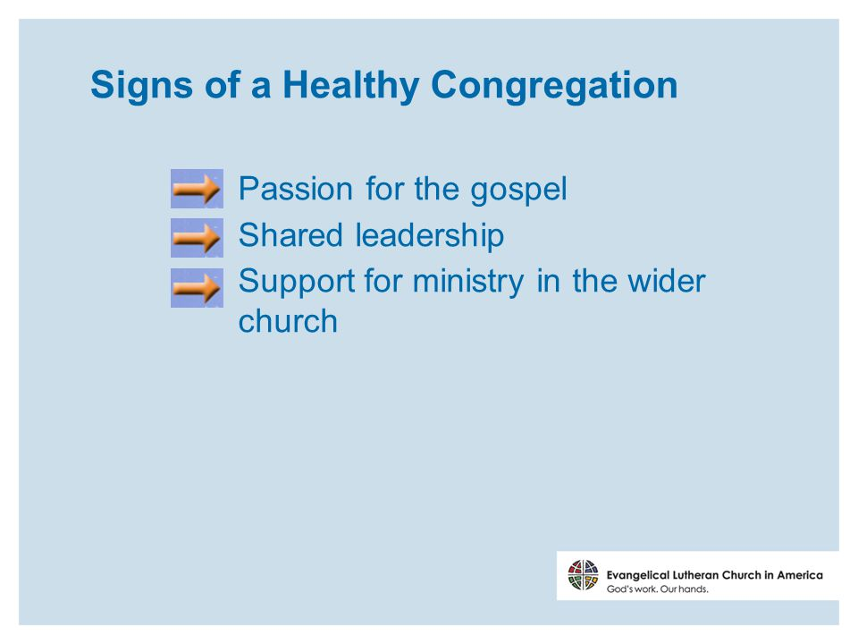 Signs of a Healthy Congregation Passion for the gospel Shared leadership Support for ministry in the wider church