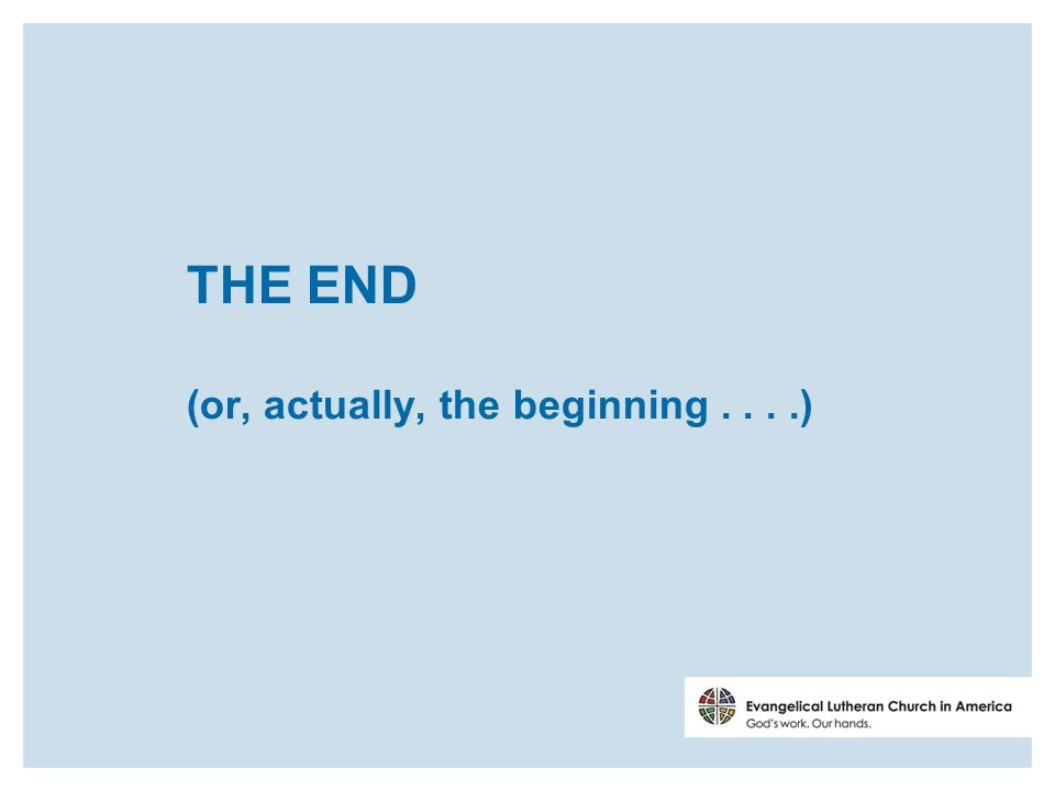 THE END (or, actually, the beginning....)