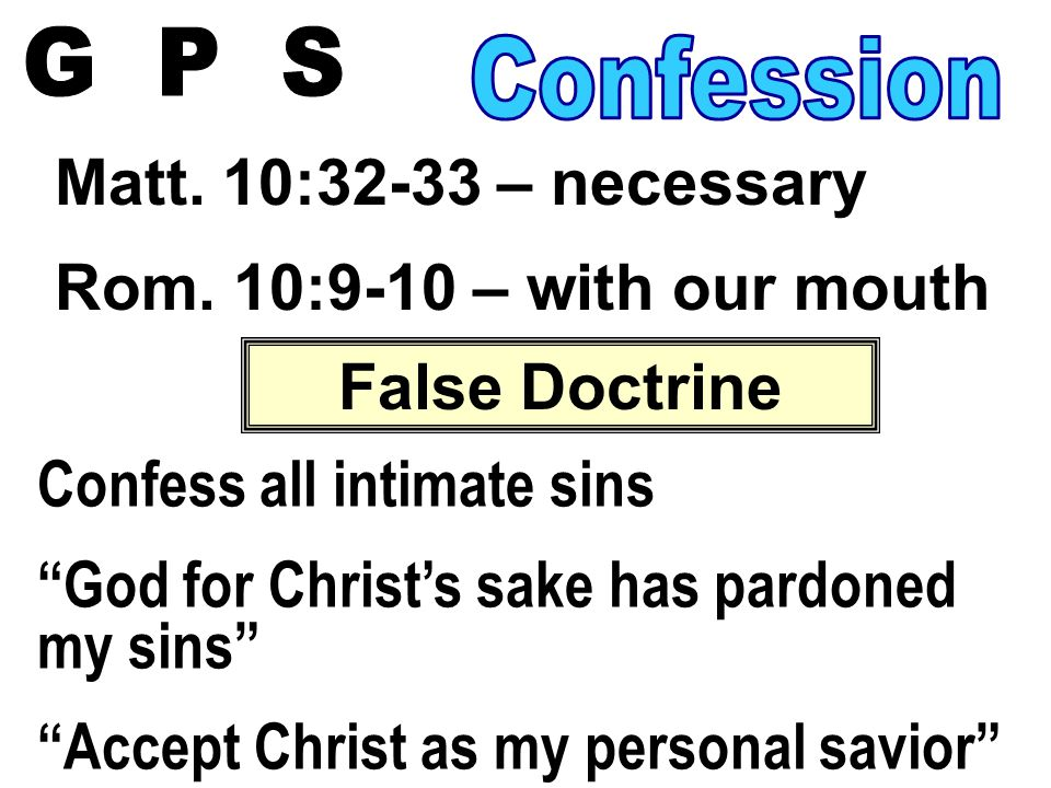 """Matt. 10:32-33 – necessary Rom. 10:9-10 – with our mouth False Doctrine Confess all intimate sins """"God for Christ's sake has pardoned my sins"""" """"Accept"""