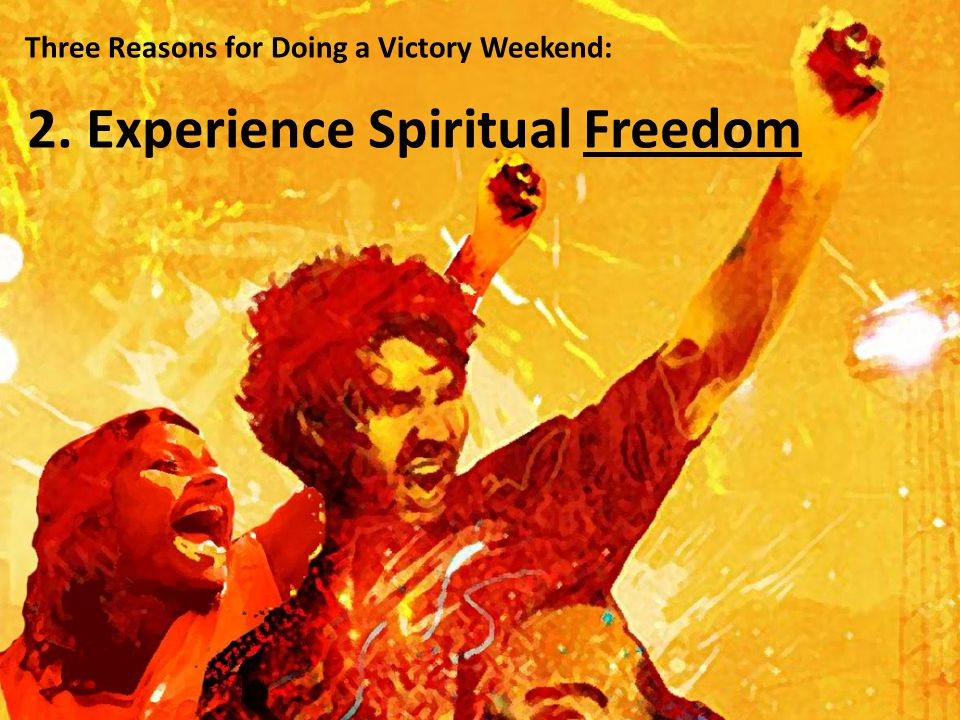 Three Reasons for Doing a Victory Weekend: 2. Experience Spiritual Freedom