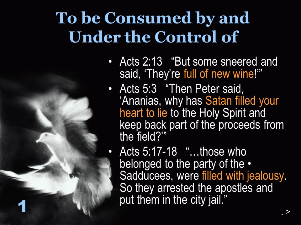 "To be Consumed by and Under the Control of Acts 2:13 ""But some sneered and said, 'They're full of new wine!'"" Acts 5:3 ""Then Peter said, 'Ananias, why"