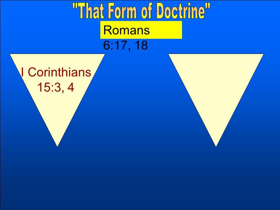 I Corinthians 15:3, 4 Romans 6:17, 18