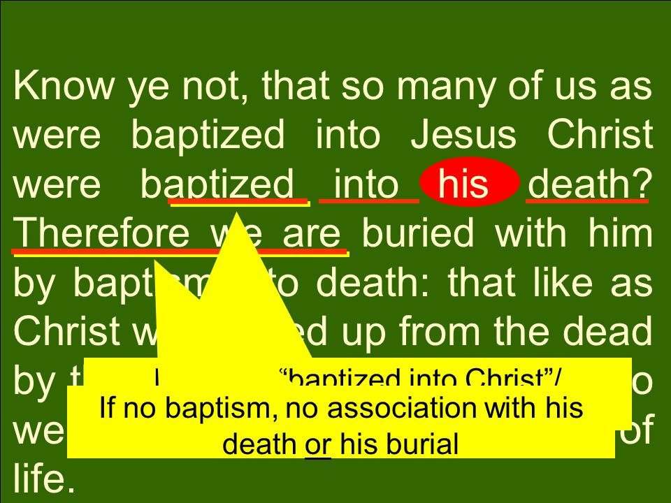 Know ye not, that so many of us as were baptized into Jesus Christ were baptized into his death.