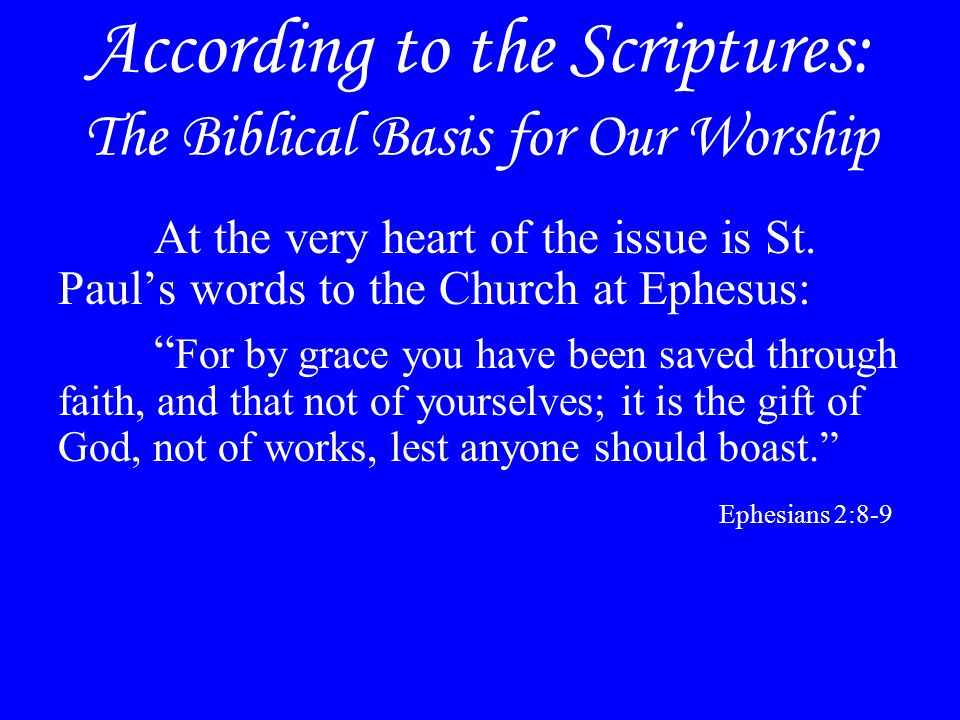 According to the Scriptures: The Biblical Basis for Our Worship At the very heart of the issue is St.