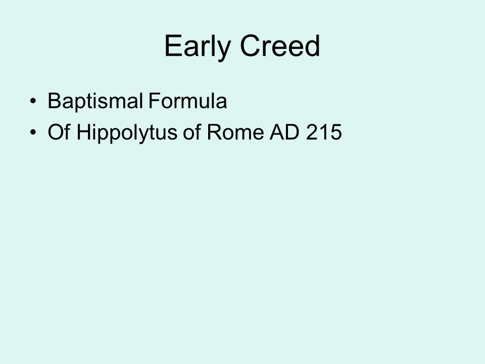 Early Creed Baptismal Formula Of Hippolytus of Rome AD 215